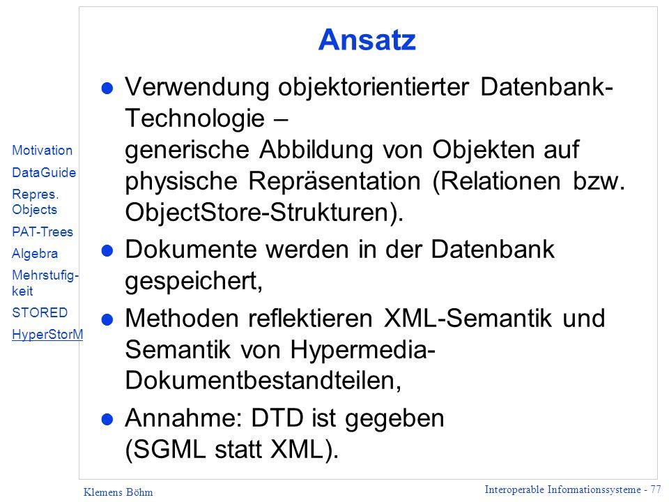 Interoperable Informationssysteme - 77 Klemens Böhm Ansatz l Verwendung objektorientierter Datenbank- Technologie – generische Abbildung von Objekten