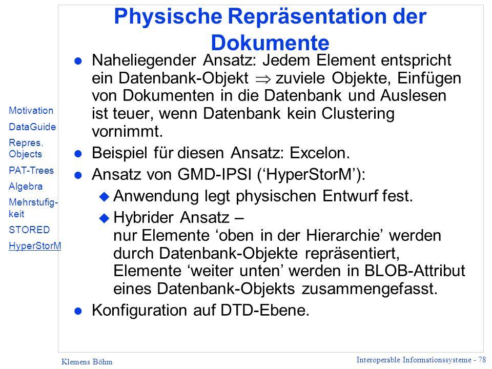 Interoperable Informationssysteme - 78 Klemens Böhm Physische Repräsentation der Dokumente l Naheliegender Ansatz: Jedem Element entspricht ein Datenb