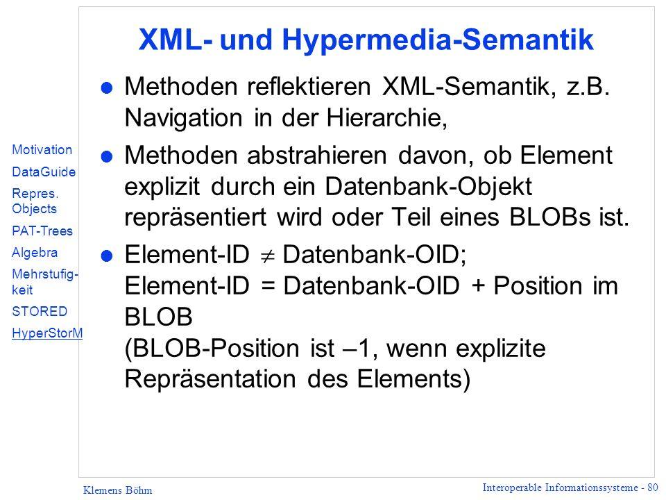 Interoperable Informationssysteme - 80 Klemens Böhm XML- und Hypermedia-Semantik l Methoden reflektieren XML-Semantik, z.B. Navigation in der Hierarch