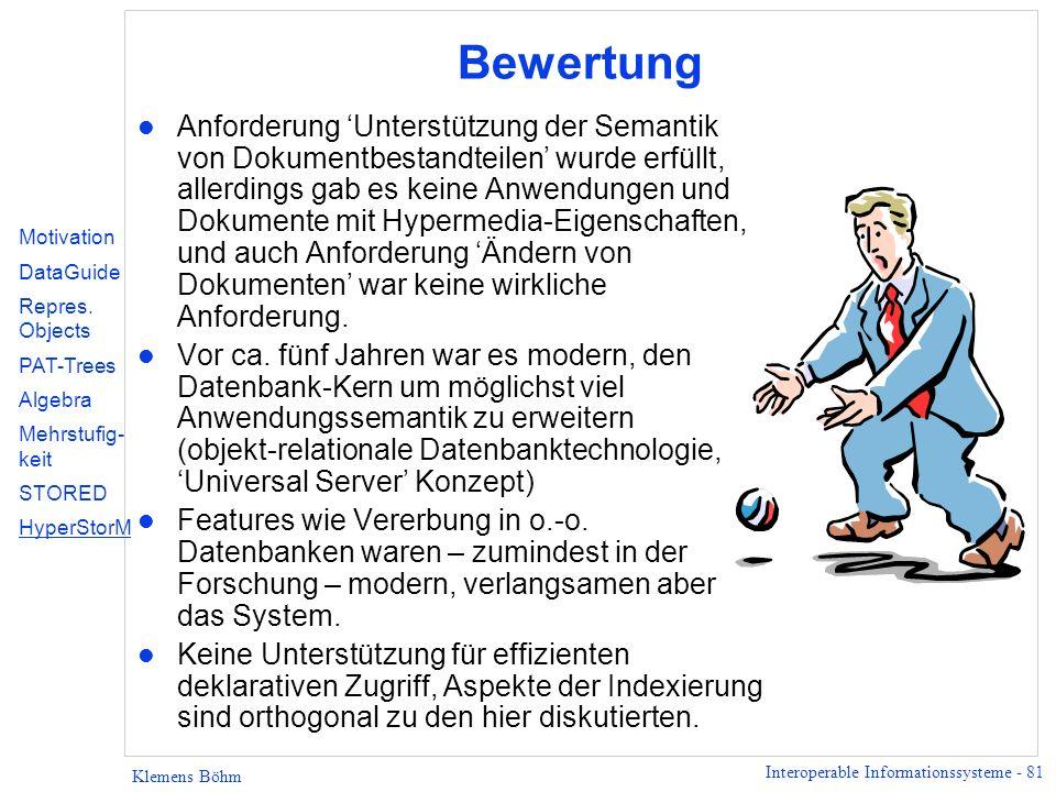 Interoperable Informationssysteme - 81 Klemens Böhm Bewertung l Anforderung Unterstützung der Semantik von Dokumentbestandteilen wurde erfüllt, allerd