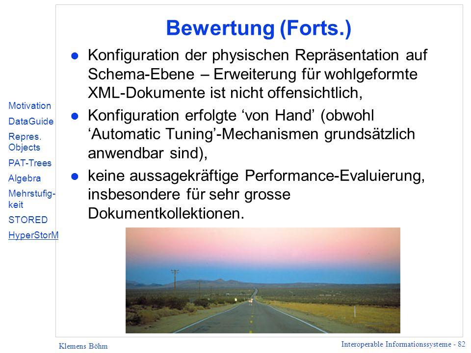 Interoperable Informationssysteme - 82 Klemens Böhm Bewertung (Forts.) l Konfiguration der physischen Repräsentation auf Schema-Ebene – Erweiterung fü
