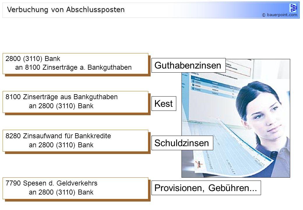 © bauerpoint.com 2800 (3110) Bank an 8100 Zinserträge a. Bankguthaben 2800 (3110) Bank an 8100 Zinserträge a. Bankguthaben Guthabenzinsen Kest 8100 Zi