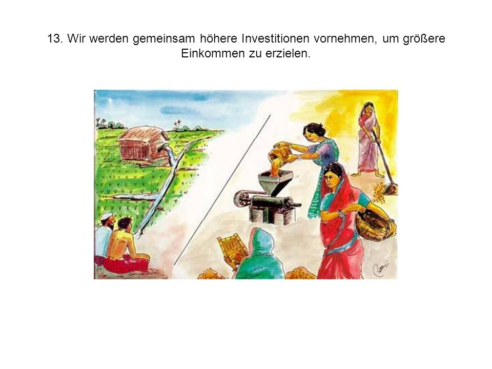 13. Wir werden gemeinsam höhere Investitionen vornehmen, um größere Einkommen zu erzielen.