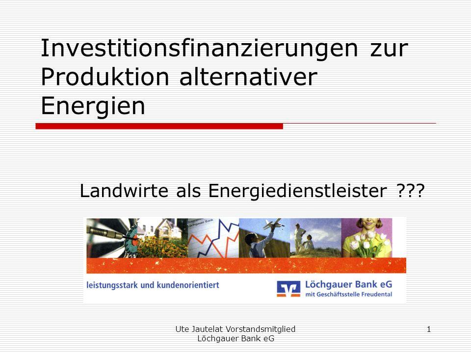 Ute Jautelat Vorstandsmitglied Löchgauer Bank eG 12 Investitionsfinanzierung Biogasanlage Grundsätze für die Finanzierung Angemessener Eigenmitteleinsatz Summe aus Eigenmitteln und ggf.