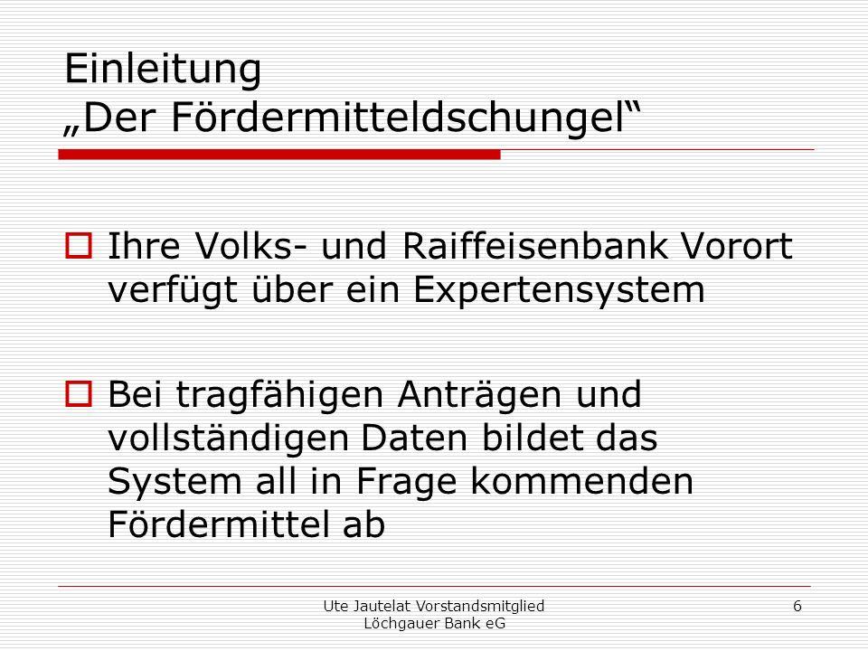 Ute Jautelat Vorstandsmitglied Löchgauer Bank eG 17 Investitionsfinanzierungen Besicherung einer Biogasanlage erstrangige Grundschuld bzw.