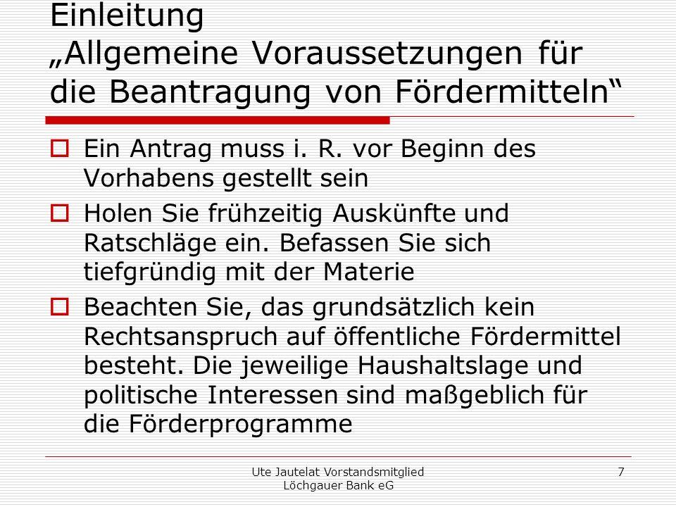 Ute Jautelat Vorstandsmitglied Löchgauer Bank eG 8 Allgemeine Voraussetzung zur Beantragung von Fördermitteln Sie benötigen in einem angemessenen Umfang Eigenmittel.