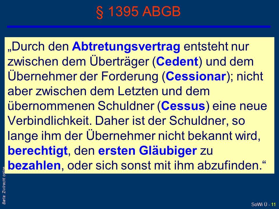 SoWi Ü - 11 Barta: Zivilrecht online § 1395 ABGB Durch den Abtretungsvertrag entsteht nur zwischen dem Überträger (Cedent) und dem Übernehmer der Ford