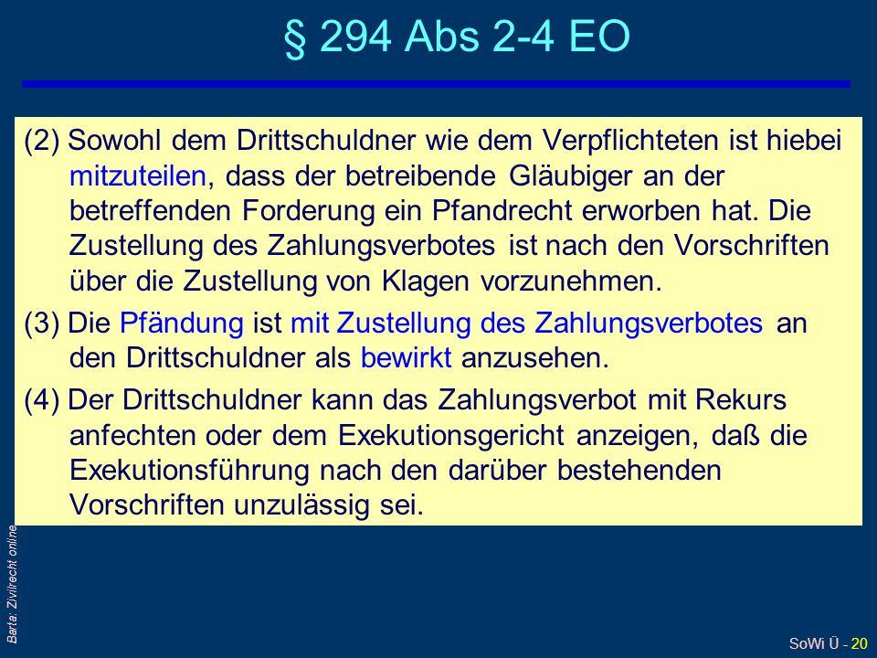 SoWi Ü - 20 Barta: Zivilrecht online § 294 Abs 2-4 EO (2) Sowohl dem Drittschuldner wie dem Verpflichteten ist hiebei mitzuteilen, dass der betreibend