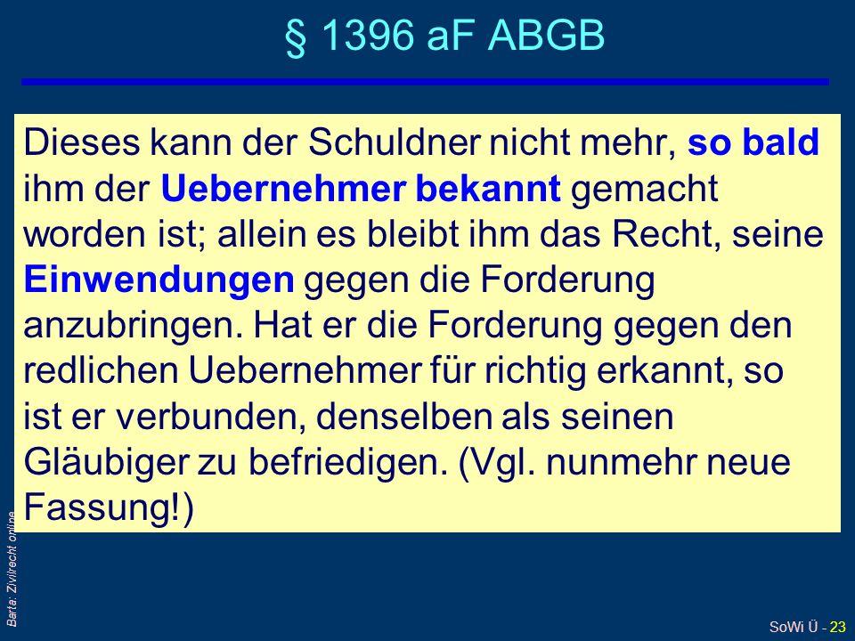 SoWi Ü - 23 Barta: Zivilrecht online § 1396 aF ABGB Dieses kann der Schuldner nicht mehr, so bald ihm der Uebernehmer bekannt gemacht worden ist; alle