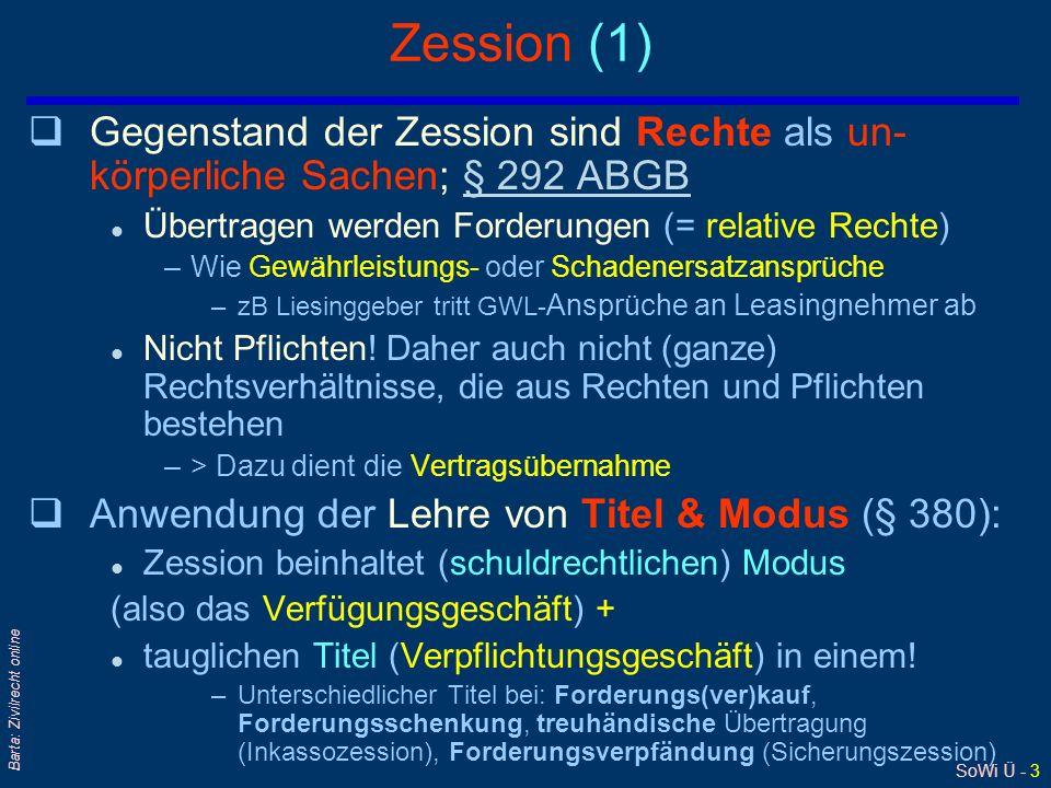 SoWi Ü - 3 Barta: Zivilrecht online Zession (1) qGegenstand der Zession sind Rechte als un- körperliche Sachen; § 292 ABGB§ 292 ABGB l Übertragen werd