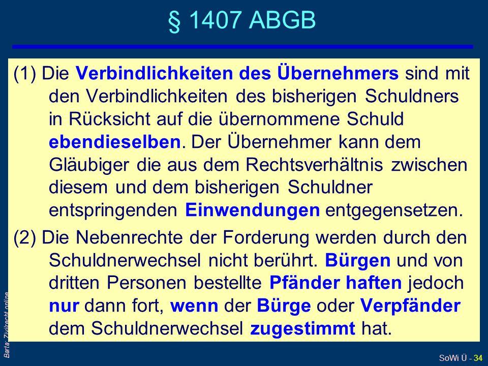 SoWi Ü - 34 Barta: Zivilrecht online § 1407 ABGB (1) Die Verbindlichkeiten des Übernehmers sind mit den Verbindlichkeiten des bisherigen Schuldners in