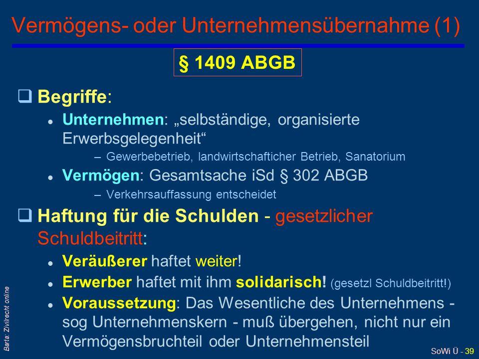 SoWi Ü - 39 Barta: Zivilrecht online Vermögens- oder Unternehmensübernahme (1) qBegriffe: l Unternehmen: selbständige, organisierte Erwerbsgelegenheit