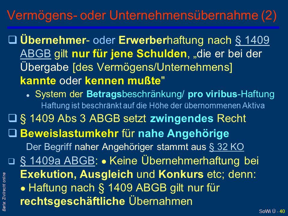 SoWi Ü - 40 Barta: Zivilrecht online Vermögens- oder Unternehmensübernahme (2) qÜbernehmer- oder Erwerberhaftung nach § 1409 ABGB gilt nur für jene Sc