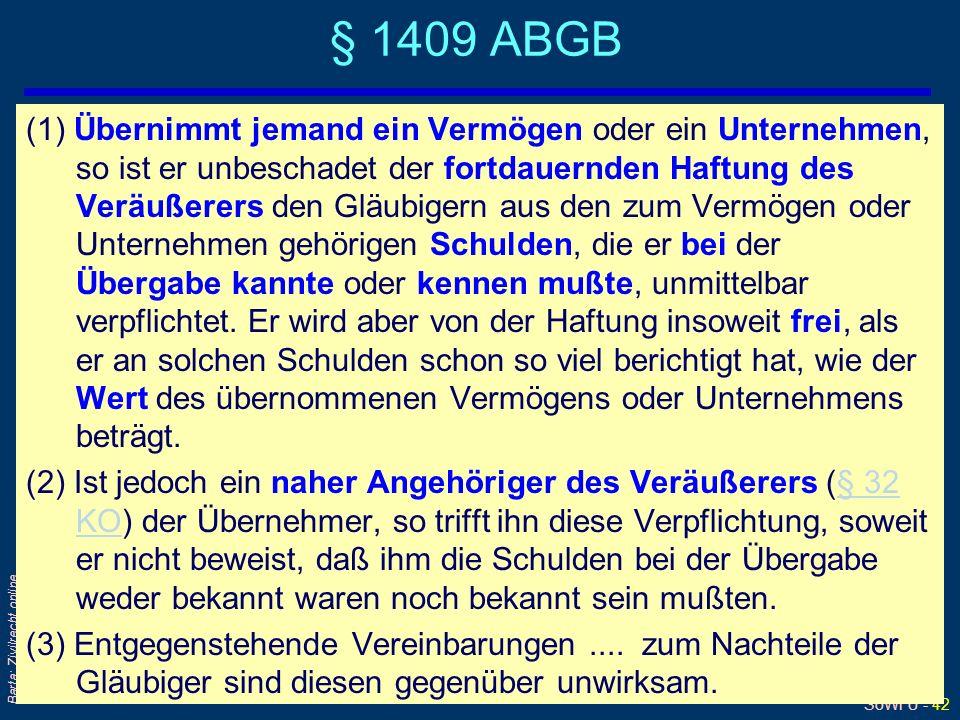 SoWi Ü - 42 Barta: Zivilrecht online § 1409 ABGB (1) Übernimmt jemand ein Vermögen oder ein Unternehmen, so ist er unbeschadet der fortdauernden Haftu