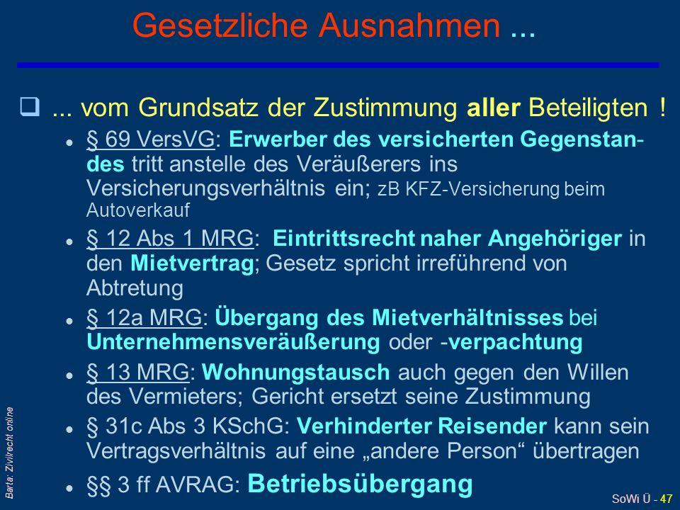 SoWi Ü - 47 Barta: Zivilrecht online Gesetzliche Ausnahmen... q... vom Grundsatz der Zustimmung aller Beteiligten ! l § 69 VersVG: Erwerber des versic