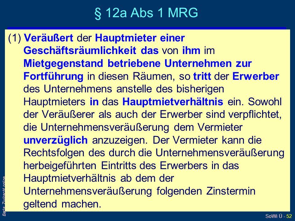 SoWi Ü - 52 Barta: Zivilrecht online § 12a Abs 1 MRG (1) Veräußert der Hauptmieter einer Geschäftsräumlichkeit das von ihm im Mietgegenstand betrieben