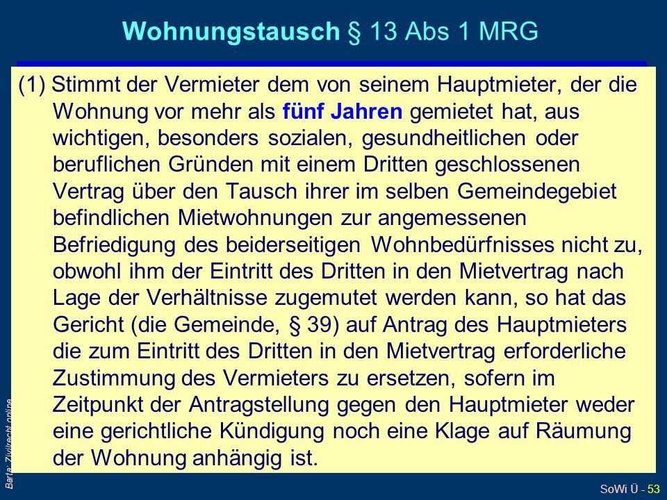 SoWi Ü - 53 Barta: Zivilrecht online Wohnungstausch § 13 Abs 1 MRG (1) Stimmt der Vermieter dem von seinem Hauptmieter, der die Wohnung vor mehr als f