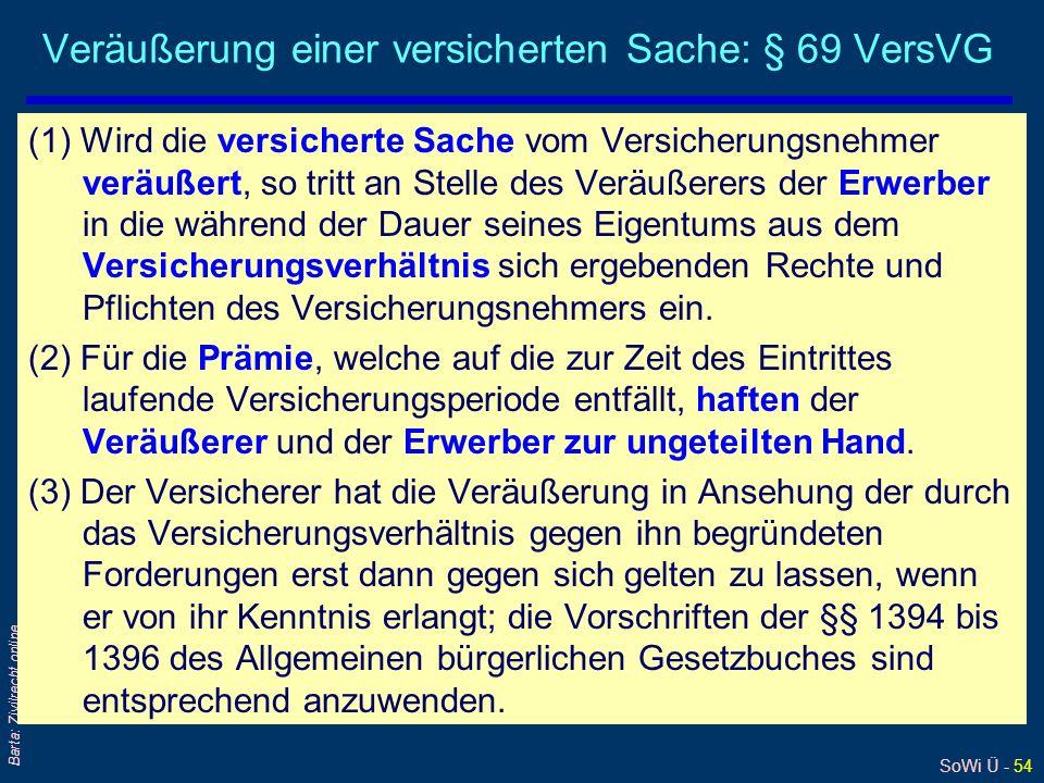 SoWi Ü - 54 Barta: Zivilrecht online Veräußerung einer versicherten Sache: § 69 VersVG (1) Wird die versicherte Sache vom Versicherungsnehmer veräußer