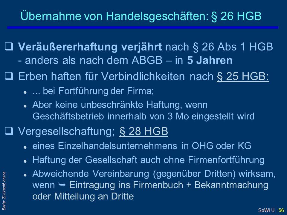SoWi Ü - 56 Barta: Zivilrecht online Übernahme von Handelsgeschäften: § 26 HGB qVeräußererhaftung verjährt nach § 26 Abs 1 HGB - anders als nach dem A