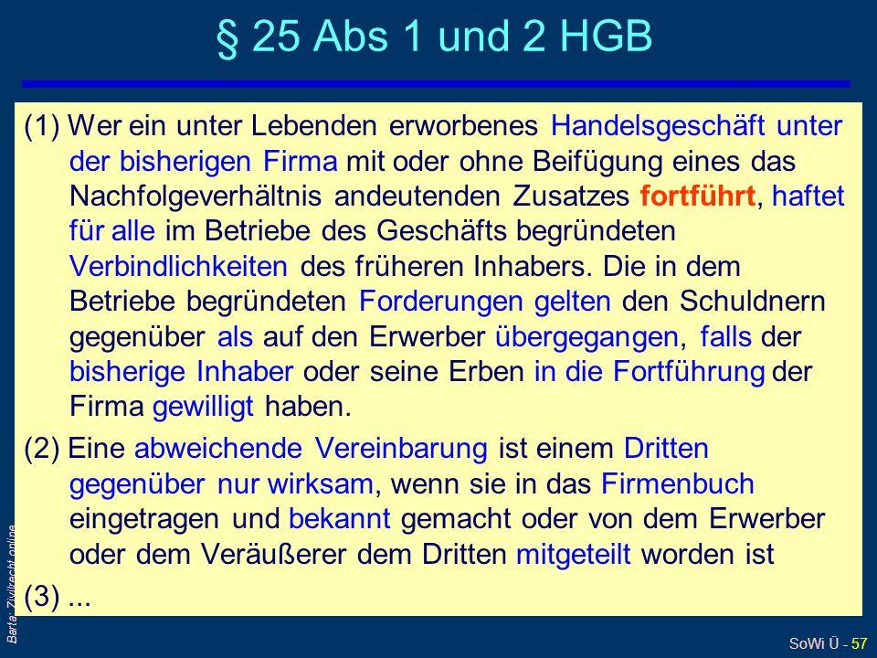SoWi Ü - 57 Barta: Zivilrecht online § 25 Abs 1 und 2 HGB (1) Wer ein unter Lebenden erworbenes Handelsgeschäft unter der bisherigen Firma mit oder oh