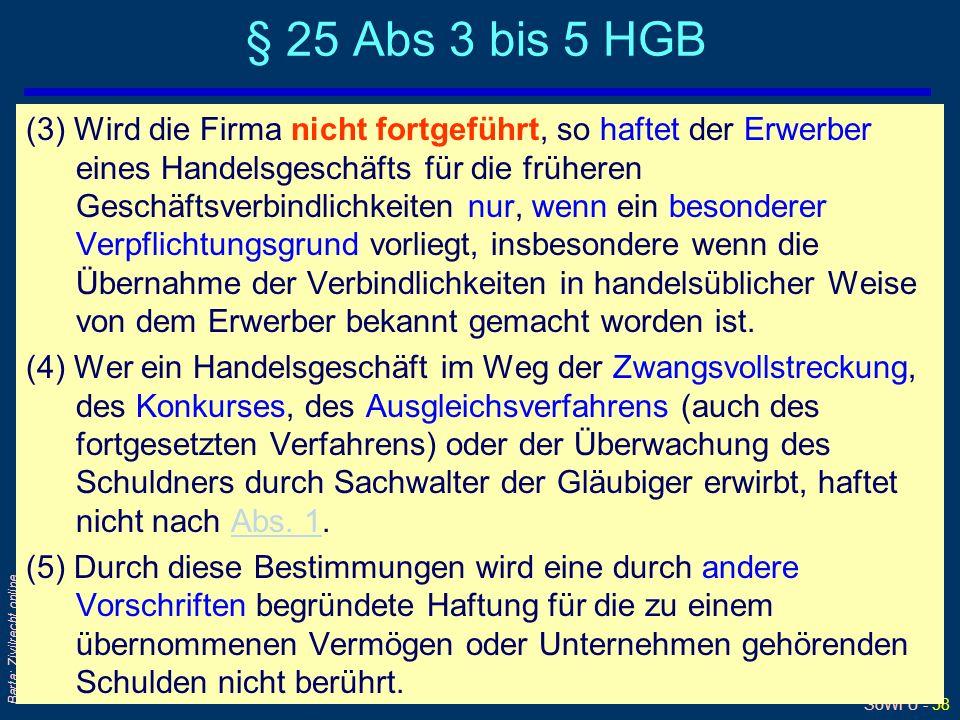 SoWi Ü - 58 Barta: Zivilrecht online § 25 Abs 3 bis 5 HGB (3) Wird die Firma nicht fortgeführt, so haftet der Erwerber eines Handelsgeschäfts für die