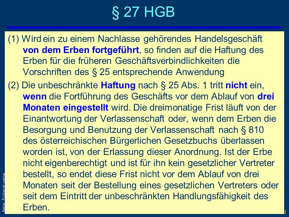 SoWi Ü - 60 Barta: Zivilrecht online § 27 HGB (1) Wird ein zu einem Nachlasse gehörendes Handelsgeschäft von dem Erben fortgeführt, so finden auf die