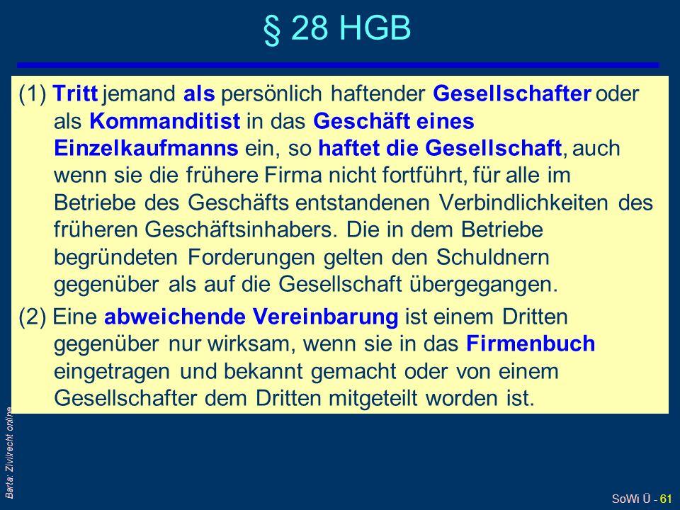 SoWi Ü - 61 Barta: Zivilrecht online § 28 HGB (1) Tritt jemand als persönlich haftender Gesellschafter oder als Kommanditist in das Geschäft eines Ein