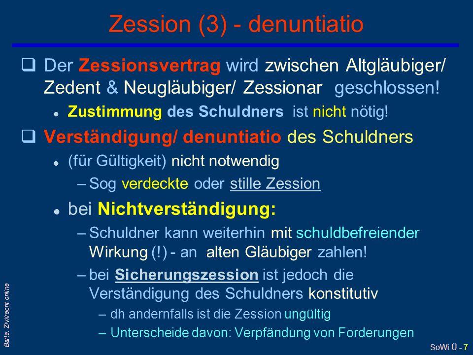 SoWi Ü - 7 Barta: Zivilrecht online Zession (3) - denuntiatio qDer Zessionsvertrag wird zwischen Altgläubiger/ Zedent & Neugläubiger/ Zessionar geschl