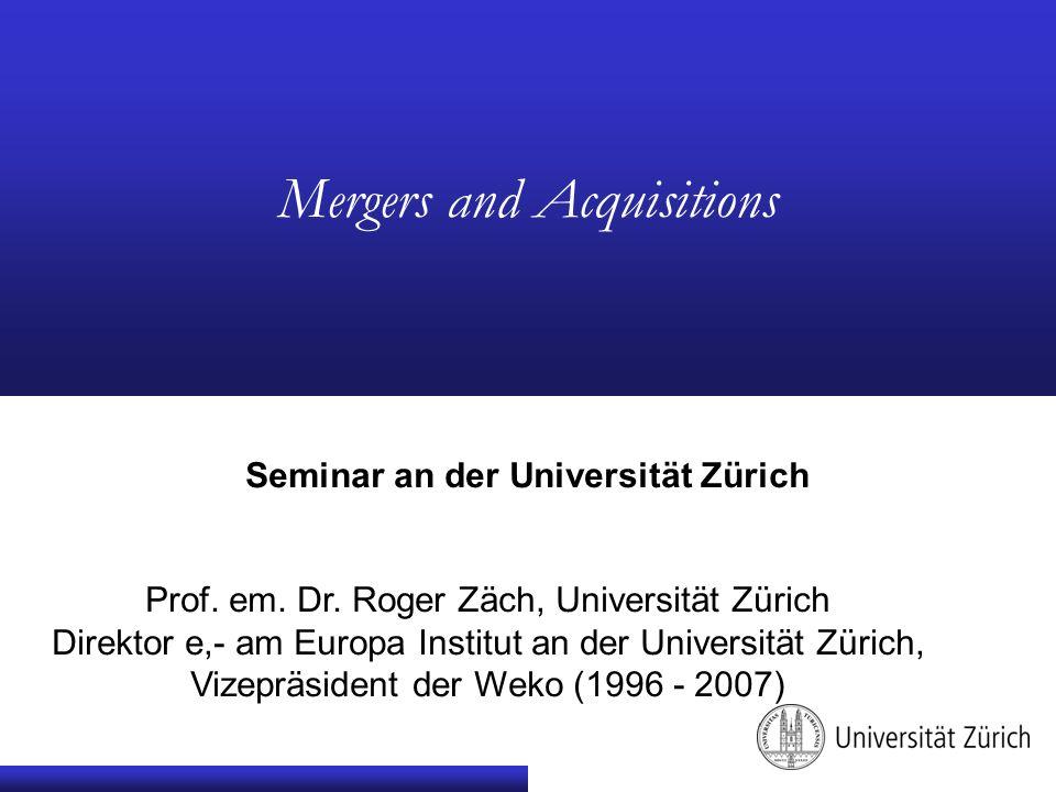Prof. em. Dr. Roger Zäch, Universität Zürich Direktor e,- am Europa Institut an der Universität Zürich, Vizepräsident der Weko (1996 - 2007) Mergers a