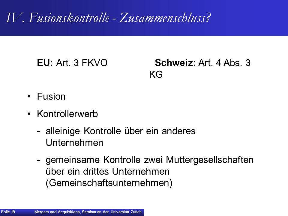 IV. Fusionskontrolle - Zusammenschluss? EU: Art. 3 FKVO Schweiz: Art. 4 Abs. 3 KG Fusion Kontrollerwerb -alleinige Kontrolle über ein anderes Unterneh