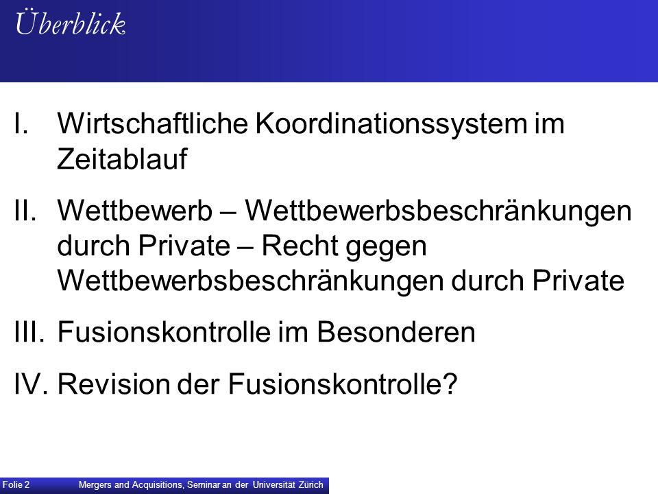 Mergers and Acquisitions, Seminar an der Universität Zürich Folie 2 Überblick I.Wirtschaftliche Koordinationssystem im Zeitablauf II.Wettbewerb – Wett