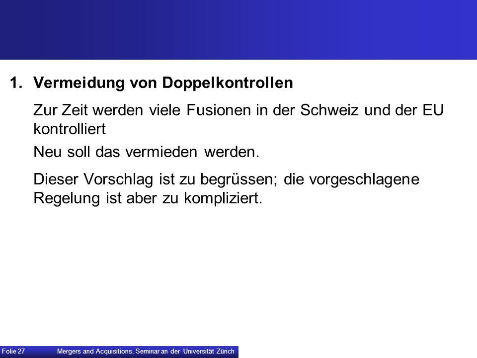 1. Vermeidung von Doppelkontrollen Zur Zeit werden viele Fusionen in der Schweiz und der EU kontrolliert Neu soll das vermieden werden. Dieser Vorschl