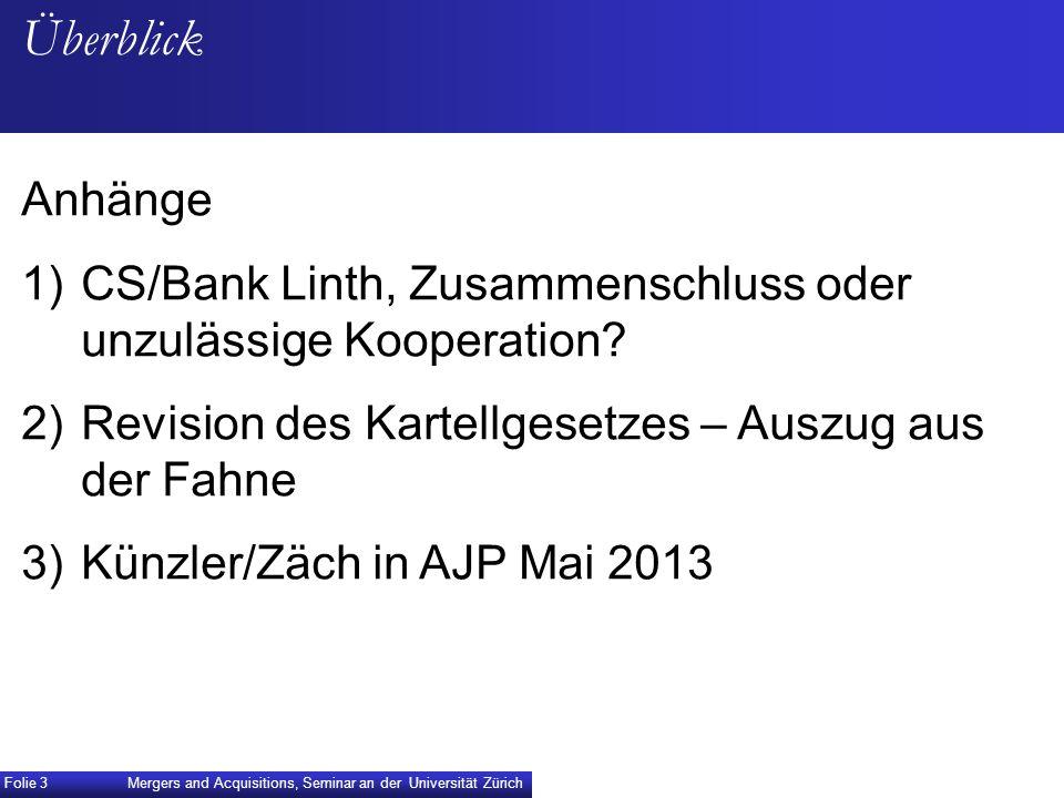 Mergers and Acquisitions, Seminar an der Universität Zürich Folie 3 Überblick Anhänge 1)CS/Bank Linth, Zusammenschluss oder unzulässige Kooperation? 2