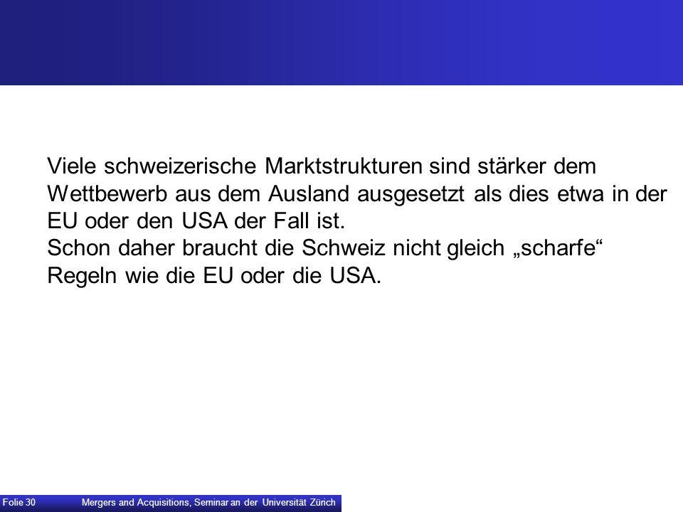 Viele schweizerische Marktstrukturen sind stärker dem Wettbewerb aus dem Ausland ausgesetzt als dies etwa in der EU oder den USA der Fall ist. Schon d