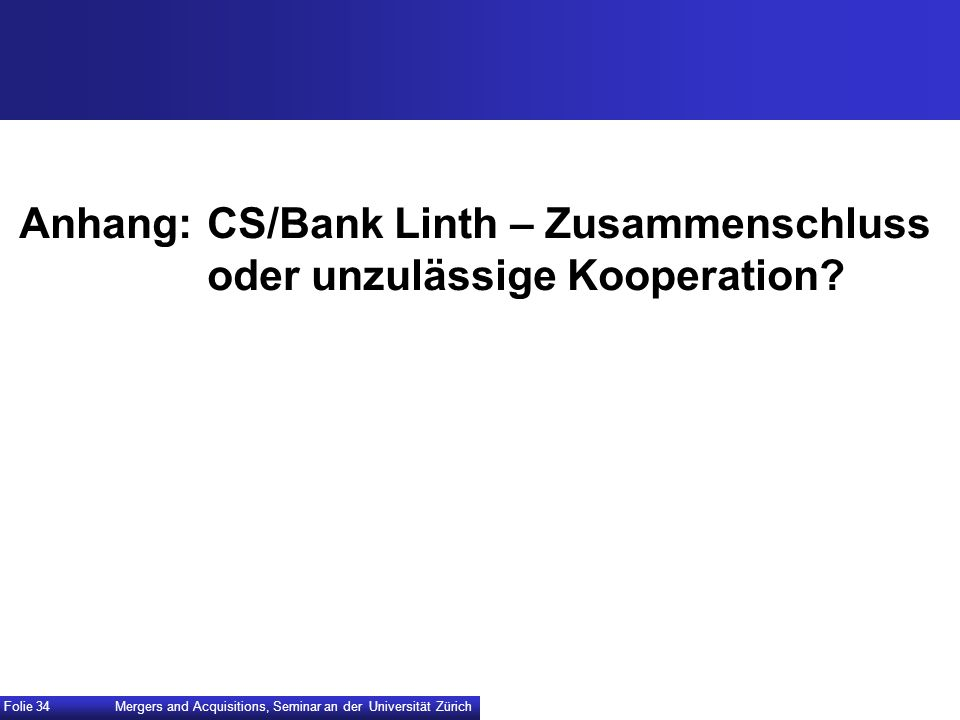 Anhang:CS/Bank Linth – Zusammenschluss oder unzulässige Kooperation? Mergers and Acquisitions, Seminar an der Universität Zürich Folie 34