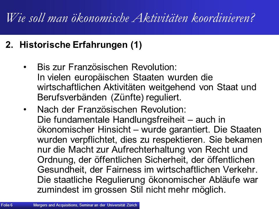 Wie soll man ökonomische Aktivitäten koordinieren? 2.Historische Erfahrungen (1) Bis zur Französischen Revolution: In vielen europäischen Staaten wurd
