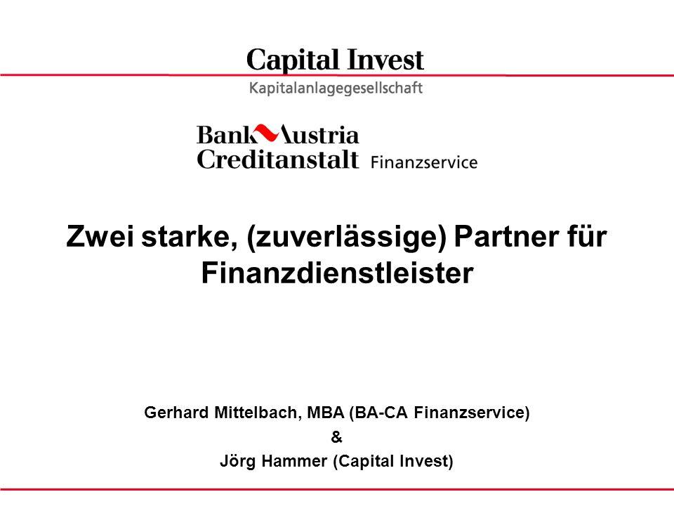Capital Invest - die Kapitalanlagegesellschaft der Bank Austria Creditanstalt Gruppe Zwei starke, (zuverlässige) Partner für Finanzdienstleister Gerhard Mittelbach, MBA (BA-CA Finanzservice) & Jörg Hammer (Capital Invest)