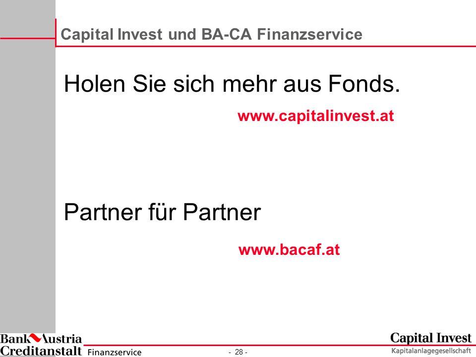 - 28 - Capital Invest und BA-CA Finanzservice Holen Sie sich mehr aus Fonds.