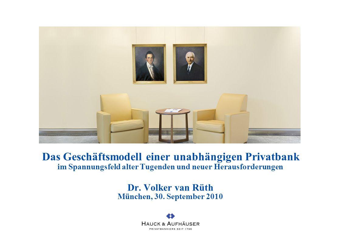 Das Geschäftsmodell einer unabhängigen Privatbank im Spannungsfeld alter Tugenden und neuer Herausforderungen Dr. Volker van Rüth München, 30. Septemb