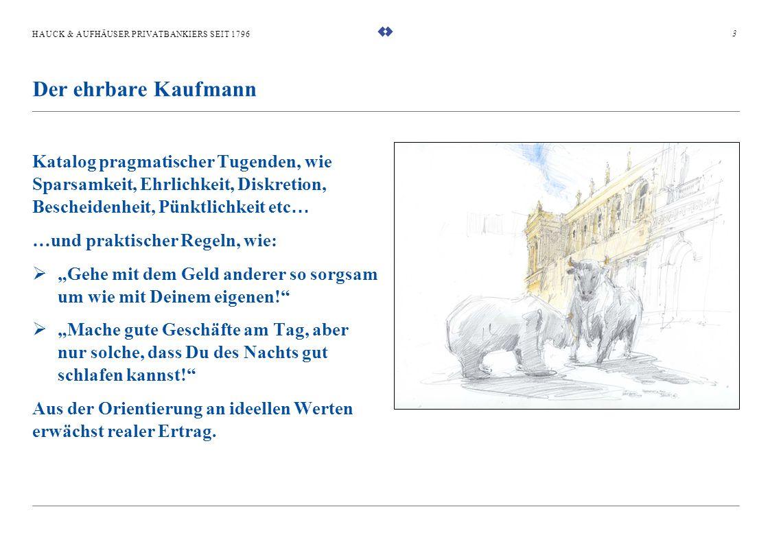 HAUCK & AUFHÄUSER PRIVATBANKIERS SEIT 1796 Katalog pragmatischer Tugenden, wie Sparsamkeit, Ehrlichkeit, Diskretion, Bescheidenheit, Pünktlichkeit etc