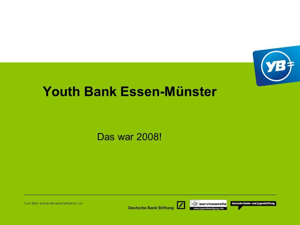 Youth Bank ist eine Gemeinschaftsaktion von: Youth Bank Essen-Münster Das war 2008!