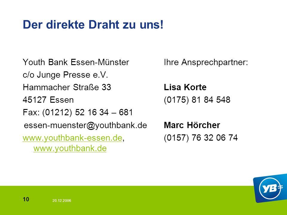 20.12.2006 10 Der direkte Draht zu uns. Youth Bank Essen-Münster c/o Junge Presse e.V.