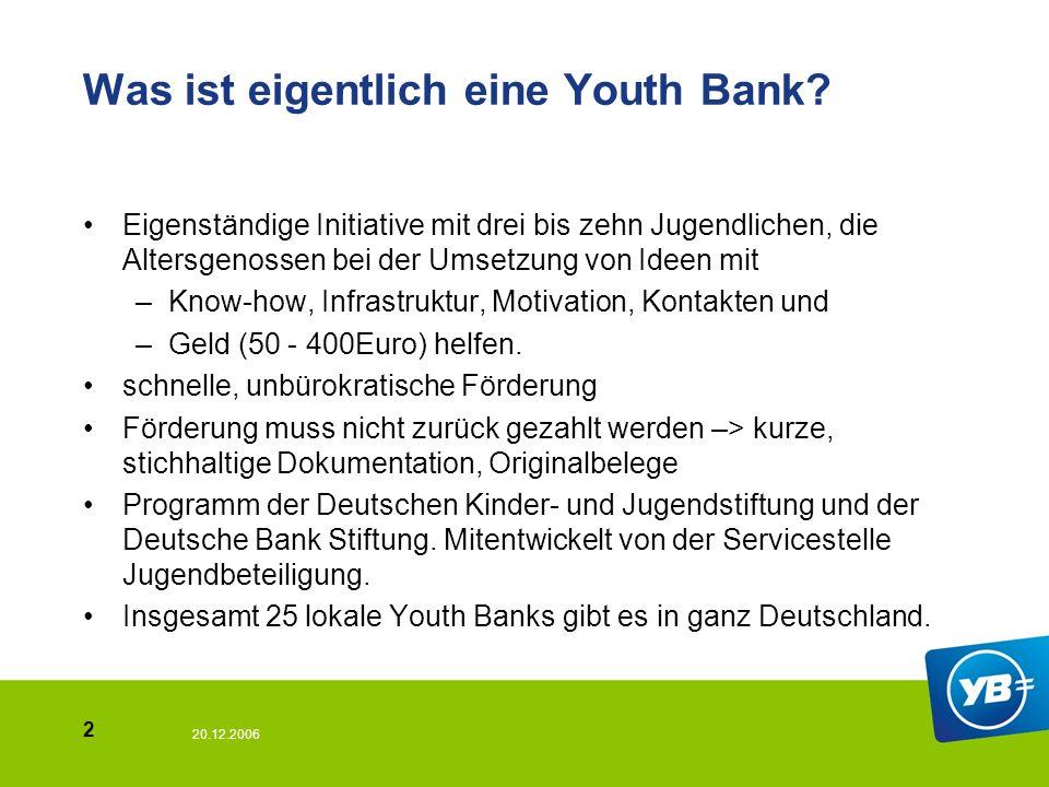 20.12.2006 2 Was ist eigentlich eine Youth Bank.