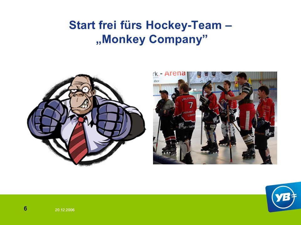 20.12.2006 6 Start frei fürs Hockey-Team – Monkey Company