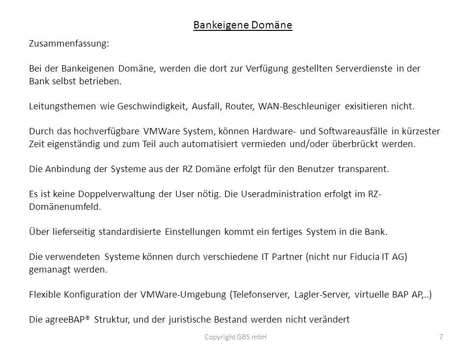 Bankeigene Domäne Copyright GBS mbH7 Zusammenfassung: Bei der Bankeigenen Domäne, werden die dort zur Verfügung gestellten Serverdienste in der Bank s