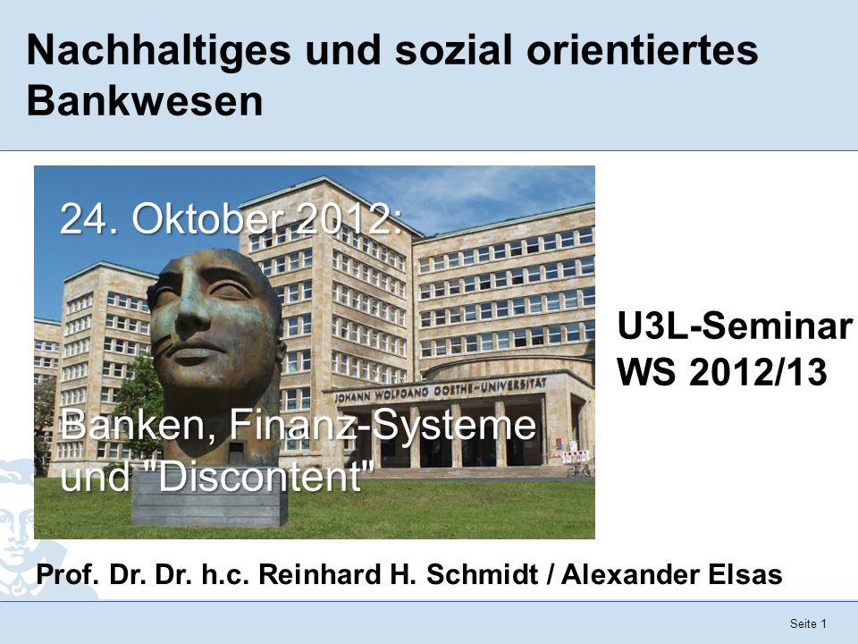 Seite 1 Nachhaltiges und sozial orientiertes Bankwesen U3L-Seminar WS 2012/13 Prof. Dr. Dr. h.c. Reinhard H. Schmidt / Alexander Elsas 24. Oktober 201