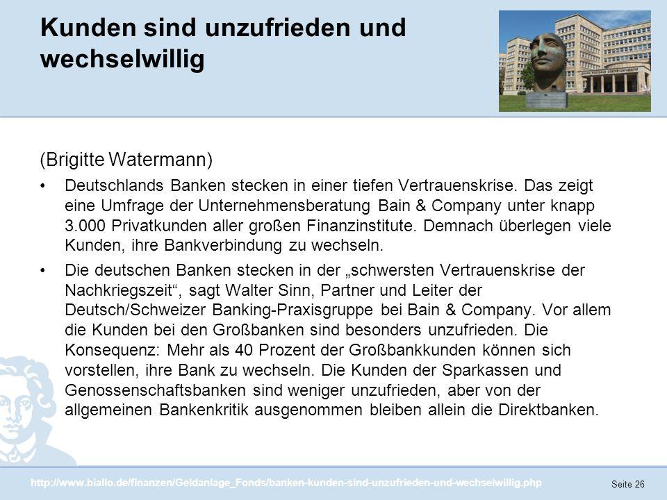 Seite 26 Kunden sind unzufrieden und wechselwillig (Brigitte Watermann) Deutschlands Banken stecken in einer tiefen Vertrauenskrise. Das zeigt eine Um