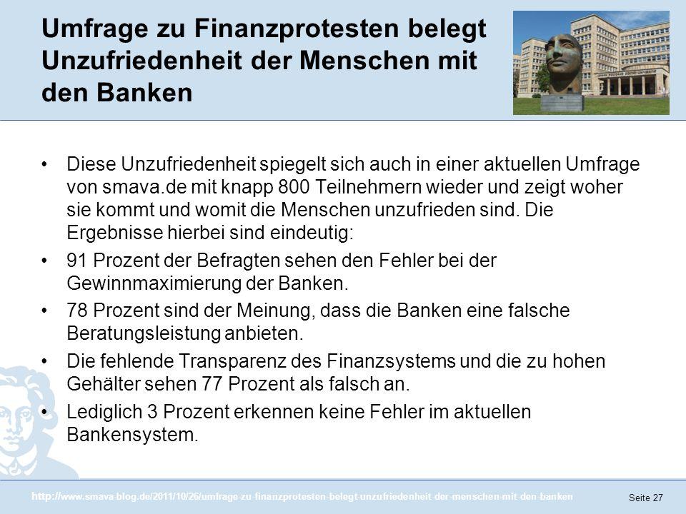 Seite 27 Umfrage zu Finanzprotesten belegt Unzufriedenheit der Menschen mit den Banken Diese Unzufriedenheit spiegelt sich auch in einer aktuellen Umf