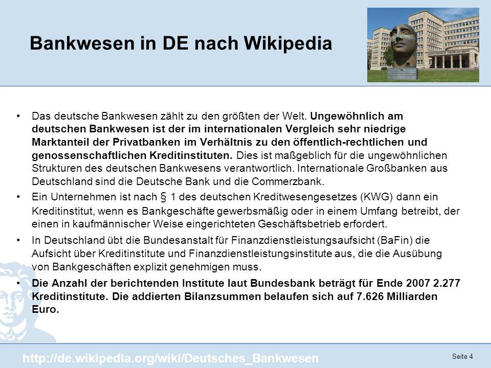 Seite 4 Bankwesen in DE nach Wikipedia Das deutsche Bankwesen zählt zu den größten der Welt. Ungewöhnlich am deutschen Bankwesen ist der im internatio