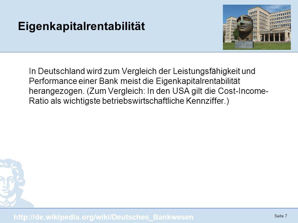 Seite 7 Eigenkapitalrentabilität In Deutschland wird zum Vergleich der Leistungsfähigkeit und Performance einer Bank meist die Eigenkapitalrentabilitä